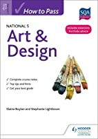 How to Pass National 5 Art & Design (How to…