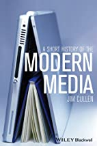 A Short History of the Modern Media by Jim…