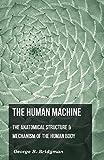 Bridgman, George B.: The Human Machine - The Anatomical Structure & Mechanism of the Human Body
