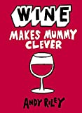 Riley, Andy: Wine Makes Mummy Clever