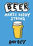 Riley, Andy: Beer Makes Daddy Strong