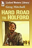 Mitchell, Greg: Hard Road To Holford