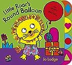 Little Roar's Round Balloon by Jo Lodge