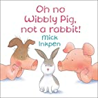 Oh No Wibbly Pig, Not a Rabbit! by Mick…