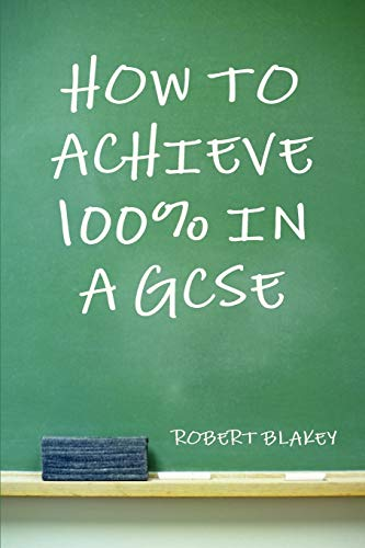 how-to-achieve-100-in-a-gcse-guide-to-gcse-exam-and-revision-technique