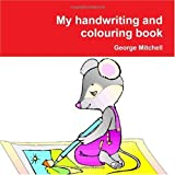Mitchell, George: My handwriting and colouring book