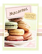 Macarons: Irresistible French Confections To…