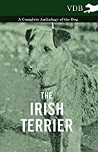The Irish Terrier - A Complete Anthology of…