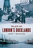 Tales from London's Docklands by Henry T.…