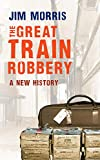 Morris, Jim: THE GREAT TRAIN ROBBERY