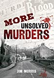Morris, Jim: MORE UNSOLVED MURDERS