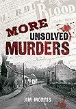 Morris, Jim: MORE UNSOLVED MURDERS