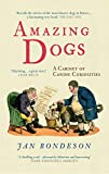Bondeson, Jan: Amazing Dogs: A Cabinet of Canine Curiosities