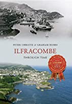 Ilfracombe Through Time. Peter Christie &…