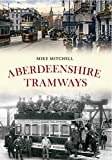 Mitchell, Mike: Aberdeenshire Tramways