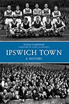 Ipswich Town : a history by Susan Gardiner