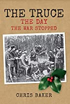 The Truce: The Day the War Stopped by Chris…