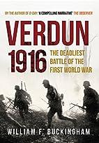 Verdun 1916: The Deadliest Battle of the…