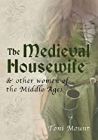 The Medieval Housewife: & Other Women of the…