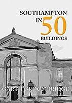 Southampton in 50 Buildings by Garth…