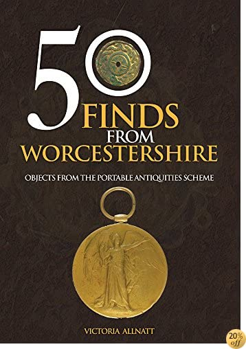 50 Finds from Worcestershire: Objects from the Portable Antiquities Scheme