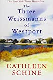 Schine, Cathleen: Three Weissmanns of Westport