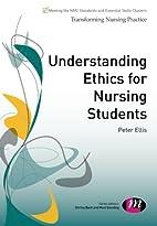 Understanding Ethics for Nursing Students…