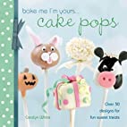Bake Me I'm Yours...Cake Pops: Over 30…