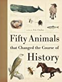Chaline, Eric: Fifty Animals That Changed the Course of History