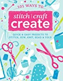 Arnott, Jenny: 101 Ways to Stitch, Craft, Create: Quick and Easy Projects to Stitch, Sew, Knit, Bead and Fold