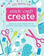 101 Ways to Stitch, Craft, Create by Various