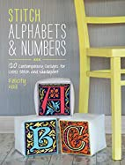 Stitch Alphabets & Numbers: 120 Contemporary…