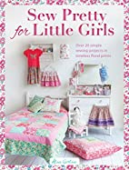 Sew Pretty for Little Girls: Over 20 Simple…