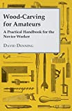 Denning, David: Wood-Carving For Amateurs - A Practical Handbook For The Novice Worker