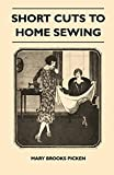 Picken, Mary Brooks: Short Cuts To Home Sewing