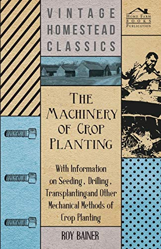 the-machinery-of-crop-planting-with-information-on-seeding-drilling-transplanting-and-other-mechanical-methods-of-crop-planting