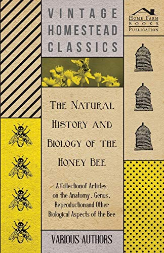 the-natural-history-and-biology-of-the-honey-bee-a-collection-of-articles-on-the-anatomy-genus-reproduction-and-other-biological-aspects-of-the-be