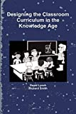 Lynch, David: Designing The Classroom Curriculum