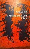 Ogden, Jane: Chasing The Cuba Libre