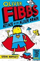 Oliver Fibbs 1: the Attack of the Alien…