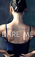 Dare Me by Megan E. Abbott