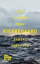 Life Lessons from Kierkegaard by Robert…