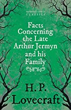 Facts Concerning the Late Arthur Jermyn and…