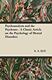 Brill, A. A.: Psychoanalysis and the Psychoses - A Classic Article on the Psychology of Mental Disorders