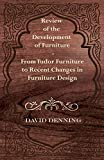 Denning, David: Review of the Development of Furniture - From Tudor Furniture to Recent Changes in Furniture Design