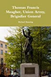 Manning, Michael: Thomas Francis Meagher, Union Army, Brigadier General