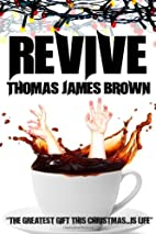 Revive by Thomas James Brown