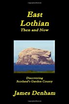 East Lothian - Then And Now by James Denham