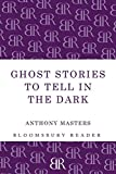 Masters, Anthony: Ghost Stories To Tell In The Dark