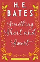 Something Short and Sweet by H. E. Bates
